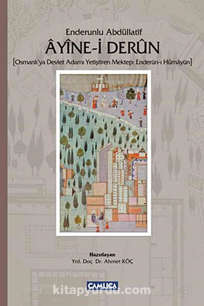 Ayine-i Derun - Enderunlu Abdüllatif(Osmanlı'ya Devlet Adamı Yetiştiren Mektep: Enderun-ı Hümayun) -  pdf epub