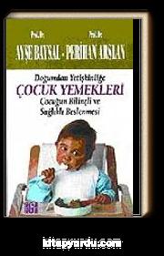 Çocuk Yemekleri/ Doğumdan Yetişkinliğe Çocuğun Bilinçli ve Sağlıklı Beslenmesi