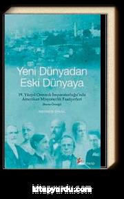Yeni Dünyadan Eski Dünyaya & 19. Yüzyıl Osmanlı İmparatorluğu'nda Amerikan Misyonerlik Faaliyetleri (Bursa Örneği)