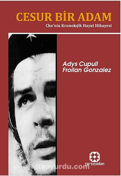 Cesur Bir Adam & Che nin Kronolojik Hayat Hikayesi