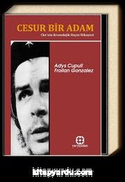 Cesur Bir Adam & Che'nin Kronolojik Hayat Hikayesi
