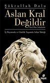Aslan Kral Değildir & Kral Olan Aslanlardır