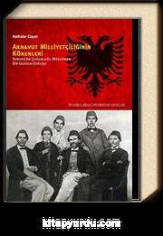 Arnavut Milliyetçiliğinin Kökenleri & Avrupa'da Çoğunluğu Müslüman Bir Ulusun Doğuşu