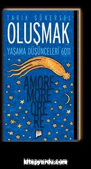 Oluşmak & Yaşama Düşünceleri 6011 (Amore More Ore Re)