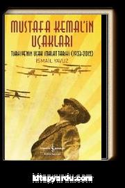 Mustafa Kemal'in Uçakları & Türkiye'nin Uçak İmalat Tarihi (1923-2013)