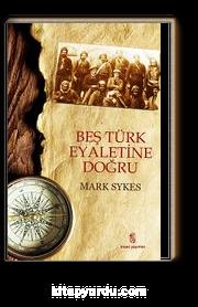 Beş Türk Eyaletine Doğru