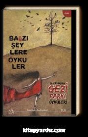 Bağzı Şeylere Öyküler & 28 Yazardan Gezi Parkı Öyküleri