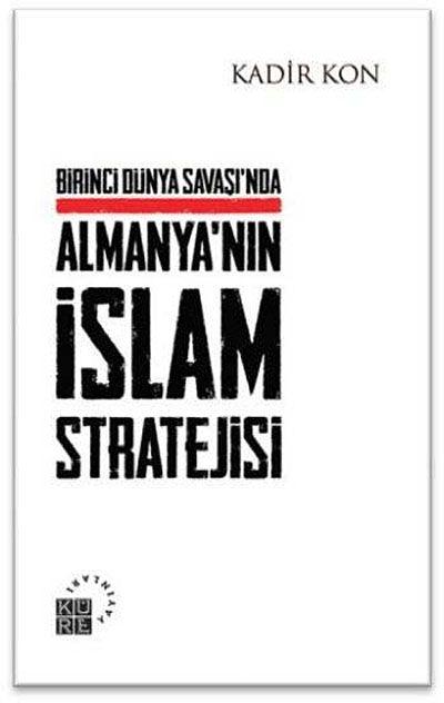 Birinci Dünya Savaşında Almanya'nın İslam Stratejisi