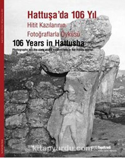 Hattuşa'da 106 YılHitit Kazılarının FotoğraflarlaÖyküsü