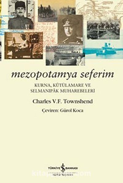 Mezopotamya SeferimKurna, Kutülamare ve Selmanıpak Muharebeleri - Charles V. F. Townshend pdf epub