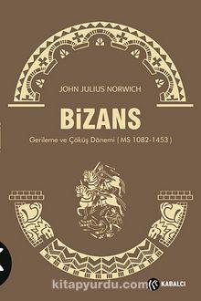 Bizans III & Gerileme ve Çöküş Dönemi (MS 1082-1453)