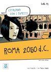 Roma 2050 d.C. (L'italiano con i fumetti- Livello:A1) İtalyanca Okuma Kitabı