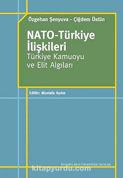 NATO-Türkiye İlişkileriTürkiye Kamuoyu ve Elit Algıları - Özgehan Şenyuva pdf epub