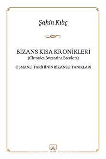 Bizans Kısa Kronikleri & Osmanlı Tarihinin Bizanslı Tanıkları