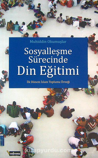 Sosyalleşme Sürecinde Din Eğitimi - Muhiddin Okumuşlar pdf epub