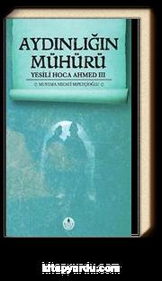 Aydınlığın Mühürü / Yesili Hoca Ahmed III