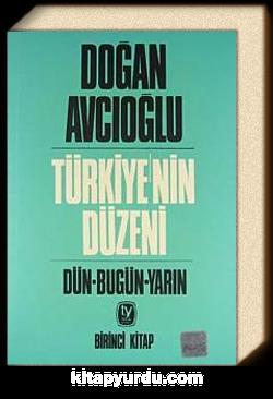 Türkiye'nin Düzeni / Dün-Bugün-Yarın / Birinci Kitap