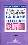La İlahe İllellah / Akide, Şeriat ve Hayat Yolu