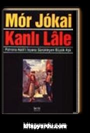 Kanlı Lale -Patrona Halil'i İsyana sürükleyen büyük aşk-