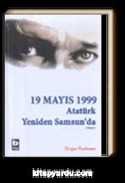 19 Mayıs 1999 (2.Kitap) Atatürk Yeniden Samsun'da