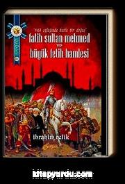 Fatih Sultan Mehmet ve Büyük Fetih Hamlesi