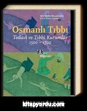 Osmanlı Tıbbı & Tedavi ve Tıbbi Kurumlar 1500-1700