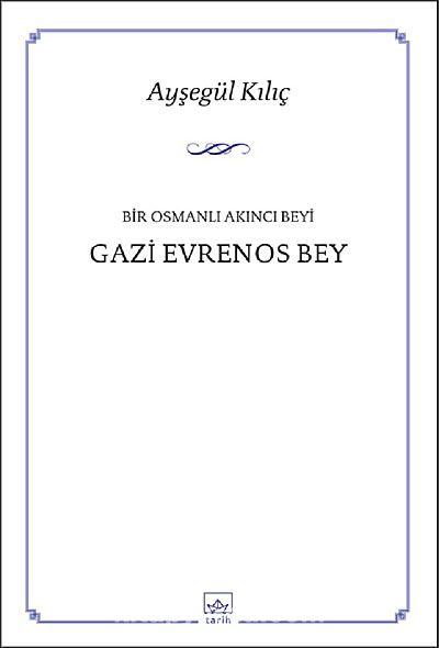 Bir Osmanlı Akıncı Beyi Gazi Evrenos Bey - Ayşegül Kılıç pdf epub