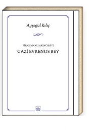 Bir Osmanlı Akıncı Beyi Gazi Evrenos Bey