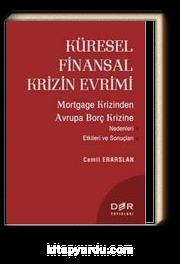 Küresel Finansal Krizin Evrimi & Mortgage Krizinden Avrupa Borç Krizine Nedenleri Etkileri ve Sonuçları