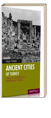 Ancient Cities of Turkey & A Guide to the Ancient Cities of Turkey From Anatolia to Thrace