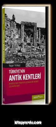 Türkiye'nin Antik Kentleri & Anadolu'dan Trakya'ya Uzana bir Rehber -118 Antik Kent