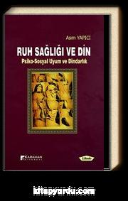Ruh Sağlığı ve Din / Psiko-Sosyal Uyum ve Dindarlık