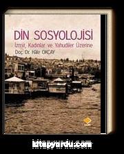 Din Sosyolojisi & İzmir, Kadınlar ve Yahudiler Üzerine