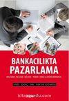 Bankacılıkta Pazarlama & Araştırma-İnceleme-Mülakat-Yorum-Sonuç ve Değerlendirmeler