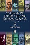 Türkiye'de Bir Felsefe Gelen-ek-i Kurmaya Çalışmak & Feylesof Simalardan Seçme Metinler-2
