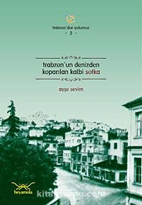 Trabzon'un Denizden Koparılan Kalbi Sokta / Trabzon'dur Yolumuz -3 - Ayşe Sevim pdf epub