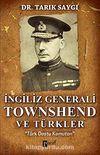 İngiliz Generali Townshend ve Türkler & Türk Dostu Komutan