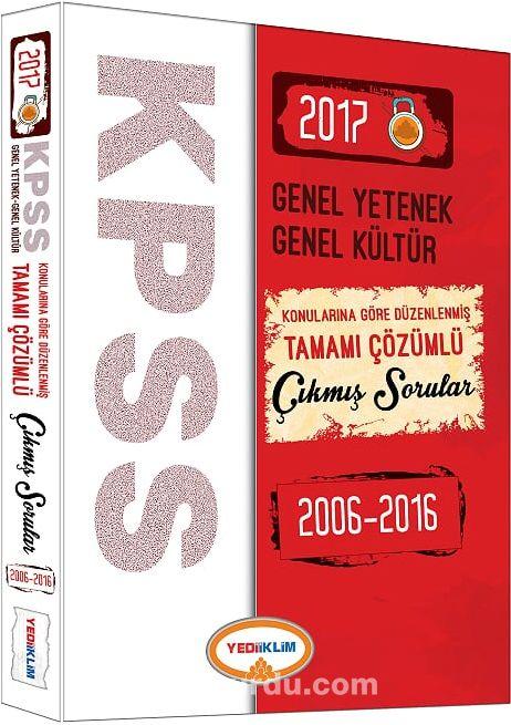 2017 KPSS Genel Yetenek Genel Kültür Konularına Göre Düzenlenmiş Tamamı Çözümlü Çıkmış Sorular 2006-2016