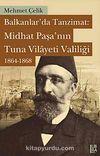 Balkanlar'da Tanzimat: Midhat Paşa'nın Tuna Vilayeti Valiliği 1864-1868