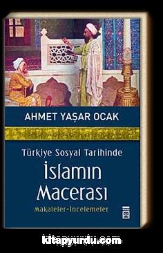 Türkiye Sosyal Tarihinde İslamın Macerası & Makaleler-İncelemeler