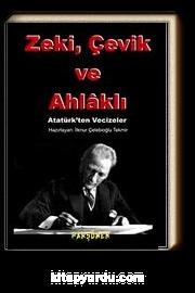 Zeki, Çevik ve Ahlaklı & Atatürk'ten Vecizeler