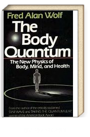 The Body Quantum & The New Physics of Body, Mind and Health