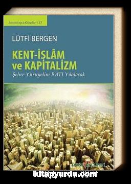 Kent-İslam ve Kapitalizm & Şehre Yürüyelim Batı Yıkılacak