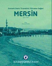 Osmanlı Deniz Ticaretinin Yükselen Değeri Mersin