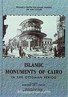 Islamic Monuments of Cairo in The Ottoman Period Volume I: Mosques Madrasas Takiyas