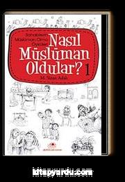 Nasıl Müslüman Oldular? -1 / Sahabilerin Müslüman Olma Öyküleri