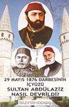 Sultan Abdülaziz Nasıl Devrildi? & 29 Mayıs 1876 Darbesinin İçyüzü 7-G-34