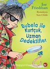Bubela ile Kurtçuk / Uzman Dedektifler