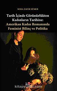 Tarih İçinde Görünürlükten Kadınların TarihineAmerikan Kadın Romanında Feminist Bilinç ve Politika - Sema Zafer Sümer pdf epub