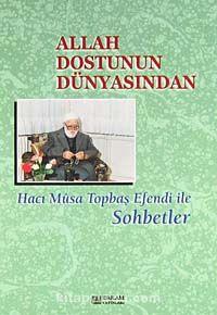 Allah Dostunun DünyasındanHacı Musa Topbaş Efendi ile Sohbetler -  pdf epub